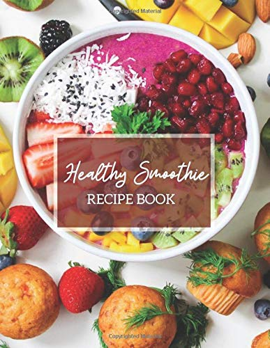 Healthy Smoothie Recipe Book: Large Blank Ruled Professional Smoothie Recipe Organizer Journal Notebook to Write-In and Organize All Your Unique ... Best Friend & Many more 8.5'x11' 120 pages