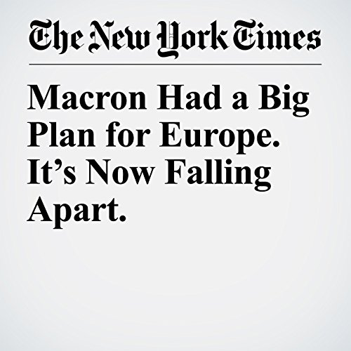 Macron Had a Big Plan for Europe. It's Now Falling Apart. copertina