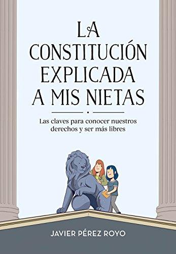 La Constitución explicada a mi nietas: Las claves para conocer nuestros...