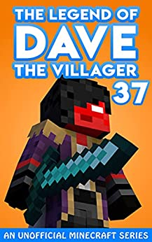Dave the Villager 37: An Unofficial Minecraft Series (The Legend of Dave the Villager) by [Dave Villager]