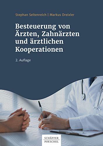 Besteuerung von Ärzten und ärztlichen Kooperationen: Steuerliche und betriebswirtschaftliche Beratung, Finanzierung, Gestaltungspraxis