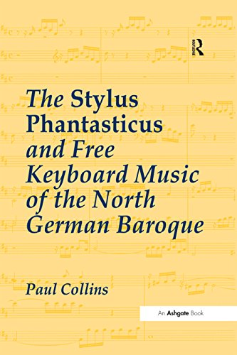 The Stylus Phantasticus and Free Keyboard Music of the North German Baroque (English Edition)