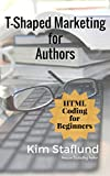 HTML Coding for Beginners: Mini Ebook (T-Shaped Marketing for Authors 3)
