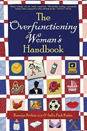 The Overfunctioning Womans Handbook: Uncommon Sense to Deal with Impossible Jobs and Impossible People by Rosalyn Rivkin (2013-01-20)