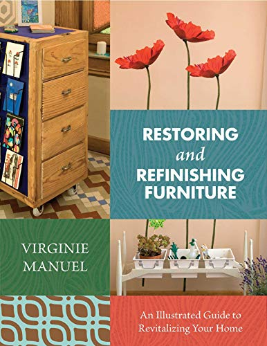Restoring and Refinishing Furniture: An Illustrated Guide to Revitalizing Your Home (English Edition)