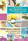 Le guide pratique du bicarbonate pour votre santé votre beauté et votre maison - 1000 trucs et astuces pour consommer sain et dépenser moins - Inès Peyret