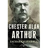 Chester Alan Arthur: The American Presidents Series: The 21st President, 1881-1885 (English Edition)