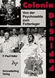 Colonia Dignidad: Von der Psychosekte zum Folterlager - Friedrich Paul Heller