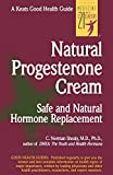 By C. Norman Shealy Natural Progesterone Cream: Safe, Natural Hormone Replacement