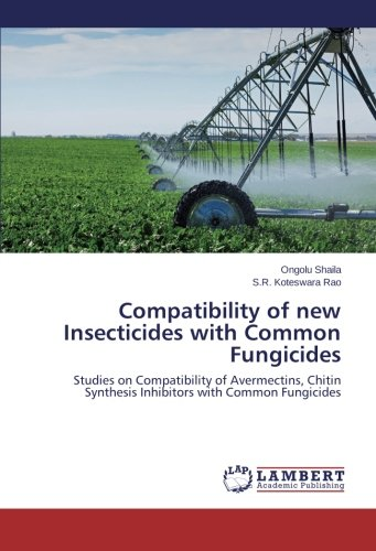 Compatibility of new Insecticides with Common Fungicides: Studies on Compatibility of Avermectins, Chitin Synthesis Inhibitors with Common Fungicides