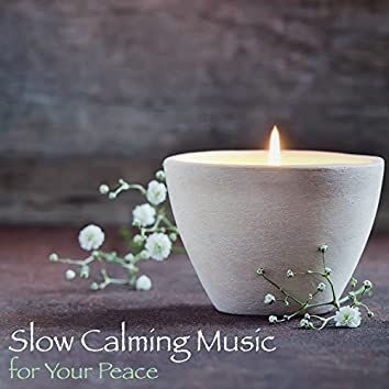 Slow Calming Music for Your Peace – Relaxing Sounds Background Music for Yoga, Relaxation Meditation & Deep Sleep