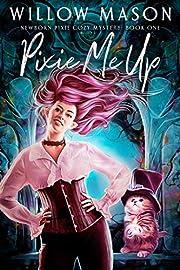 Pixie Me Up (Newborn Pixie Cozy Mystery Book 1)