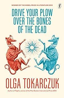 Drive Your Plow Over the Bones of the Dead by [Olga Tokarczuk, Antonia Lloyd-Jones]