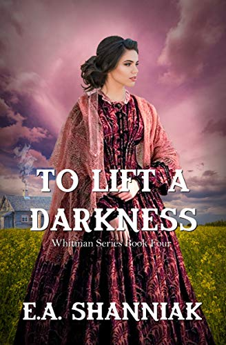 To Lift A Darkness: A Western Clean & Sweet Romance Novella - Whitman Series #4 by [E.A. Shanniak]