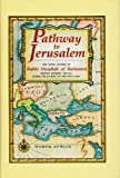 Pathway to Jerusalem: The Travel Letters of Rabbi Ovadiah of Bartenura : Written Between 1488-1490 During His Journey to the Holy Land