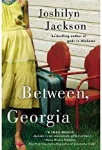 BY Jackson, Joshilyn ( Author ) [{ Between, Georgia By Jackson, Joshilyn ( Author ) May - 02- 2007 ( Paperback ) } ]