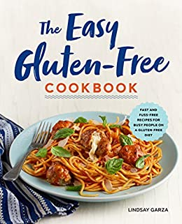 The Easy Gluten-Free Cookbook: Fast and Fuss-Free Recipes for Busy People on a Gluten-Free Diet by [Lindsay Garza]