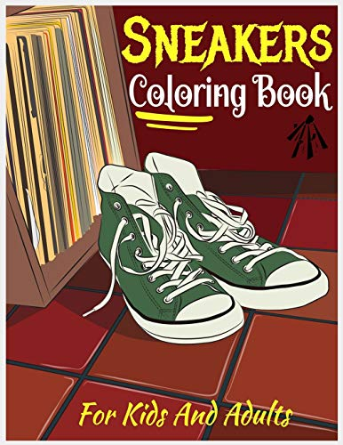Sneakers Coloring Book For Kids And Adults: Girls And Boys, Show us Your Creativity When Coloring Sneakers With All Details