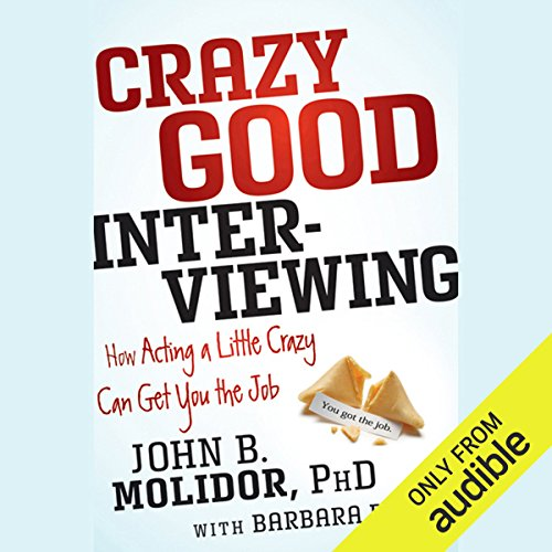 Crazy Good Interviewing: How Acting a Little Crazy Can Get You the Job audiobook cover art