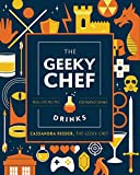 The Geeky Bartender Drinks: Real-Life Recipes for Fantasy Co