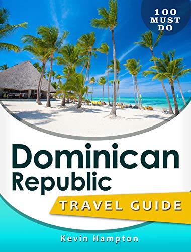 Dominican Republic - Travel Guide: 100 MUST DO! (English Edition)