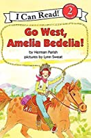 Go West, Amelia Bedelia! (I Can Read Level 2)