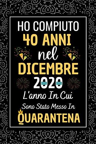 Ho Compiuto 40 Anni nel Novembre 2020: Regali Compleanno 40 anni donna uomo | 40 anni compleanno quaderno Taccuino | idee Regalo Divertenti Amica Originali