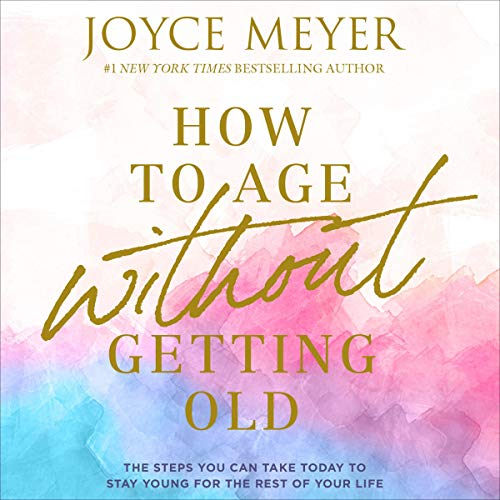 How to Age Without Getting Old: The Steps You Can Take Today to Stay Young for the Rest of Your Life