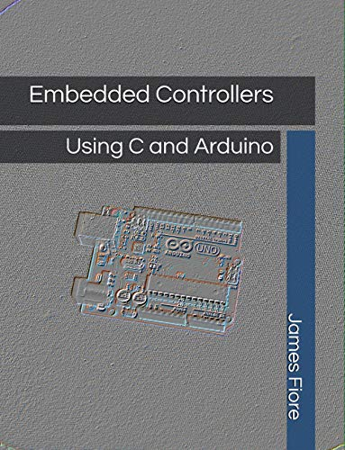 Embedded Controllers: Using C and Arduino (English Edition)