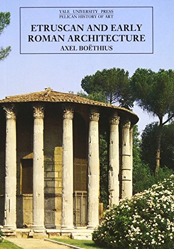 Etruscan and Early Roman Architecture (The Yale University Press Pelican History of Art)