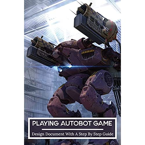 Playing Autobot Game: Design Document With A Step By Step Guide: Detailed Design Document Sample (English Edition)