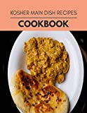 Kosher Main Dish Recipes Cookbook: Healthy Meal Recipes for Everyone Includes Meal...