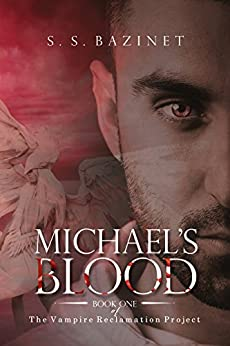 THE VAMPIRE RECLAMATION PROJECT: Michael's Blood (Book 1) by [S. S. Bazinet]