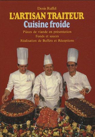 L'artisan traiteur Cuisine froide : Volume 4, Pièces de viande en présentation, fonds et sauces, réalisation de buffets et réceptions