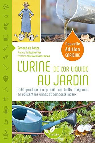 LUrine, de lor liquide au jardin - Guide pratique pour produire ses fruits et légumes en utilisant les urines et composts locaux