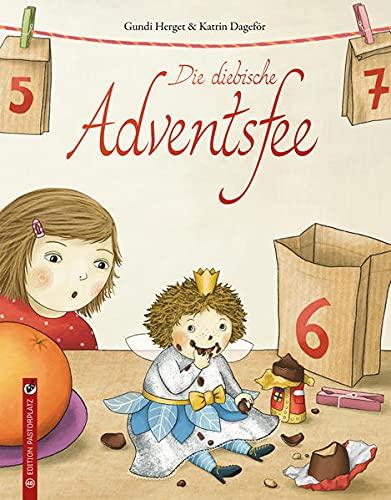 Die diebische Adventsfee: Eine Advents- und Weihnachtsgeschichte über eine Fee, die Schokolade aus dem Adventskalender klaut.