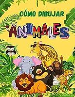 Cómo Dibujar Animales: Libro de animales lindos para niños Para niños pequeños, preescolares, niños y niñas de 2-4 años 4-8 8-12