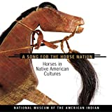 A Song for the Horse Nation: Horses in Native American Cultures