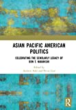 Asian Pacific American Politics: Celebrating the Scholarly Legacy of Don T. Nakanishi