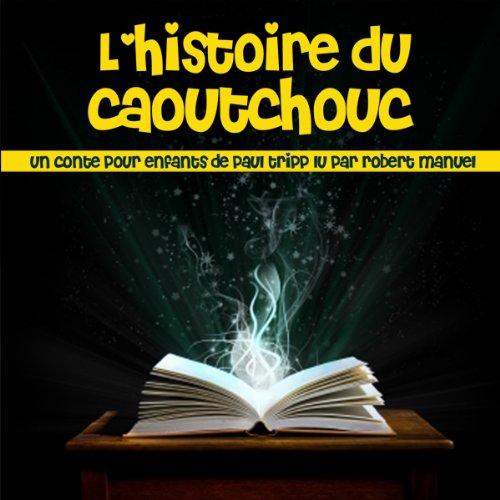Histoire du caoutchouc - conte pour enfants cover art