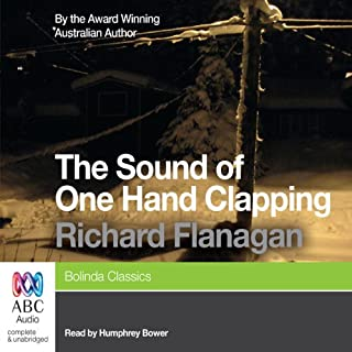 The Sound of One Hand Clapping                   By:                                                                                                                                 Richard Flanagan                               Narrated by:                                                                                                                                 Humphrey Bower                      Length: 10 hrs and 40 mins     47 ratings     Overall 4.3