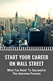 Start Your Career On Wall Street: What You Need To Succeed In The Interview Process: The Rule Of The Business World (English Edition)