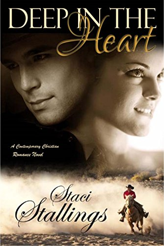 Deep in the Heart: A Contemporary Christian Romance Novel by [Staci Stallings]
