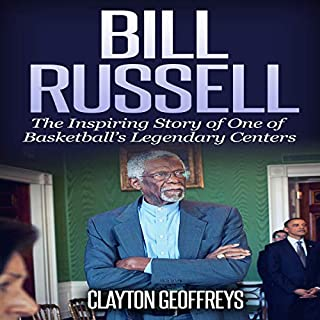 Bill Russell: The Inspiring Story of One of Basketball's Legendary Centers     Basketball Biography Books              By:                                                                                                                                 Clayton Geoffreys                               Narrated by:                                                                                                                                 Steve Krumlauf                      Length: 2 hrs and 19 mins     Not rated yet     Overall 0.0