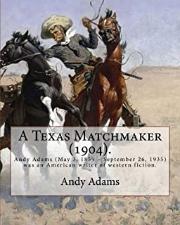 A Texas Matchmaker (1904). By:  Andy Adams, illustrated By: E. Boyd Smith (1860-1943): Andy Adams (May 3, 1859 – September 26, 1935) was an American writer of western fiction.