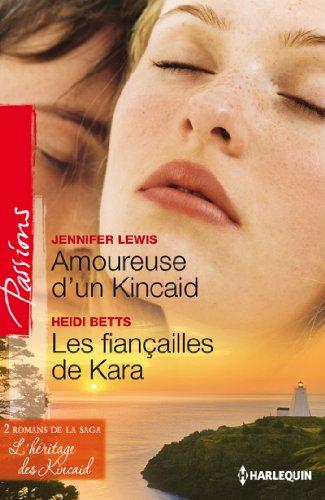 Amoureuse d'un Kincaid - Les fiançailles de Kara : T3&4 - L'héritage des Kincaid (French Edition)