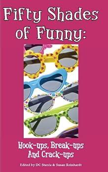 Fifty Shades of Funny: Hook-ups, Break-ups And Crack-ups by [DC Stanfa, Lisa Golden, Susan Reinhardt, Sherry Stanfa-Stanley, Delia Su]