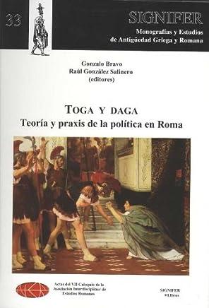TOGA Y DAGA. TEORÍA Y PRAXIS DE LA POLÍTICA EN ROMA: Coloquio de la Asociación Interdisciplinar de Estudios Romanos VII/2009/Univ. Complutense de Madrid en noviembre de 2009