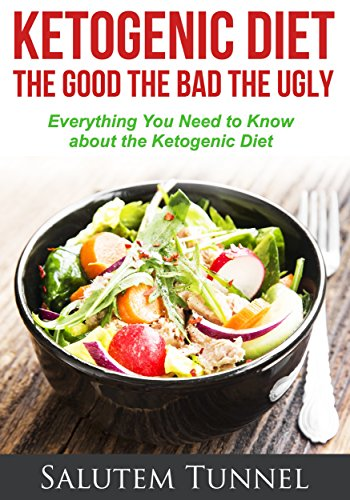 Amazon Com Ketosis The Ketogenic Diet The Good The Bad The Ugly Everything You Need To Know About The Ketogenic Diet Weight Loss Ketogenic Diet For Beginners Ketosis Keto Diet Ebook Tunnel Salutem Kindle