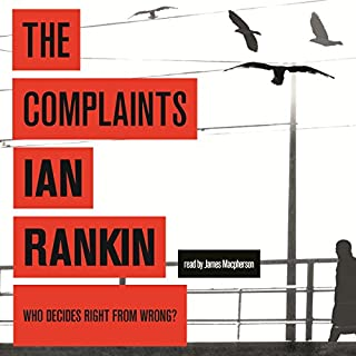 The Complaints                   By:                                                                                                                                 Ian Rankin                               Narrated by:                                                                                                                                 James Macpherson                      Length: 13 hrs and 23 mins     151 ratings     Overall 4.5